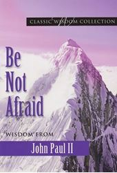 Picture of Be Not Afraid: Wisdom From John Paul II
